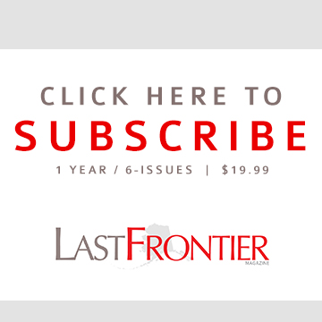 Click here to subscribe to Last Frontier Magazine!